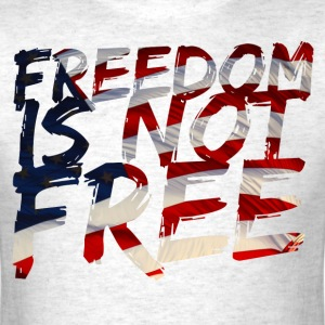 Freedom Is Not Free T - Men's T-Shirt