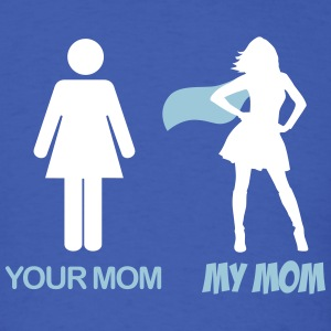 Your Mom - My Mom T-Shirts - Men's T-Shirt