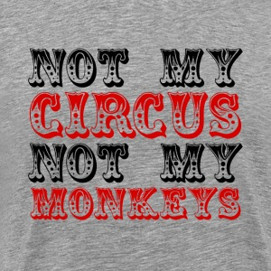 Not My Circus Not My Monkeys - Men's Premium T-Shirt
