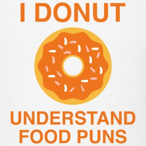 I Donut Understand Food Puns - Men's T-Shirt