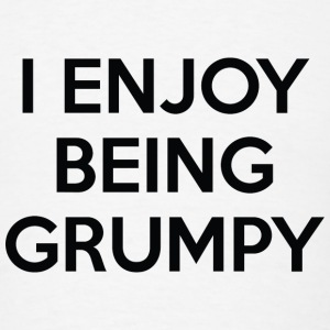 I Enjoy Being Grumpy - Men's T-Shirt