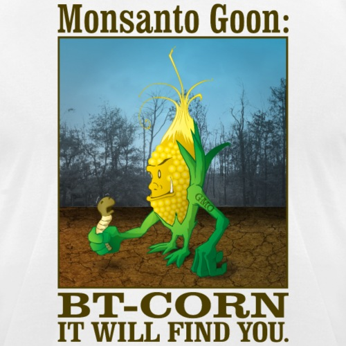 Monsanto Goon: BT-Corn It Will Find You.