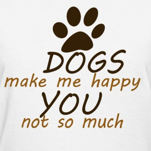 Dogs make me happy you not so much - Women's T-Shirt