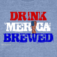 Design ~ Drink 'Merica Brewed Unisex Tri-Blend T-Shirt