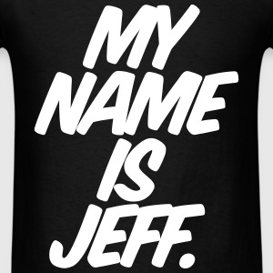 My Name Is Jeff T-Shirts - Men's T-Shirt