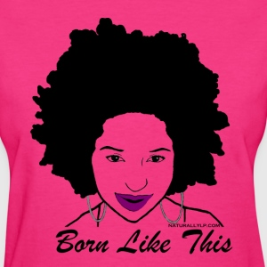 Born Like This - Women's T-Shirt