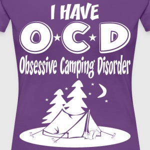 I Have OCD Obsessive Camping Disorder - Women's Premium T-Shirt