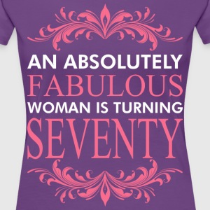 An Absolutely Fabulous Woman Is Turning Seventy - Women's Premium T-Shirt