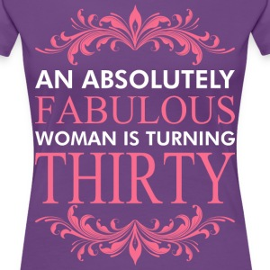 An Absolutely Fabulous Woman Is Turning Thirty - Women's Premium T-Shirt