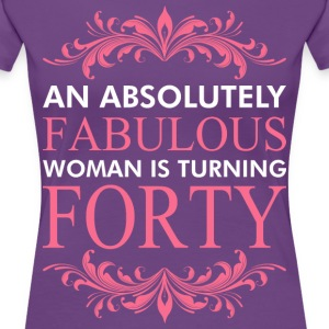 An Absolutely Fabulous Woman Is Turning Forty - Women's Premium T-Shirt