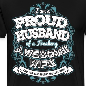I Am A Proud Husband Of A Freaking Wife - Men's Premium T-Shirt
