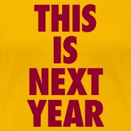 Design ~ This Is Next Year - Ladies Cavs T-Shirt