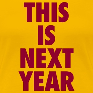 This Is Next Year - Cavs T-Shirt - Women's Premium T-Shirt