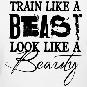 Train like a Beast... - Women's T-Shirt