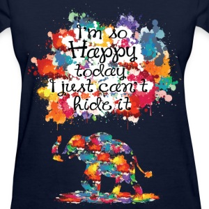 I'm so happy today and Women's T-Shirt - Women's T-Shirt