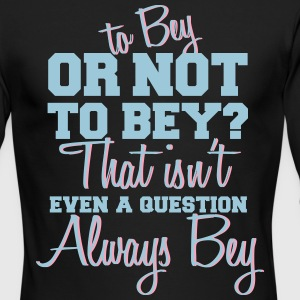 To Bey Or Not To Bey Long Sleeve Shirts - Men's Long Sleeve T-Shirt by Next Level