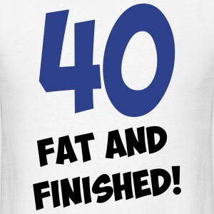 40, fat and finished! - Men's T-Shirt