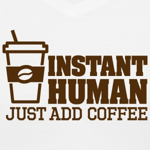 Instant human just add coffee Women's T-Shirts - Women's V-Neck T-Shirt