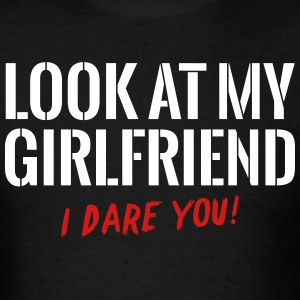 Look At My Girlfriend T-Shirts - Men's T-Shirt