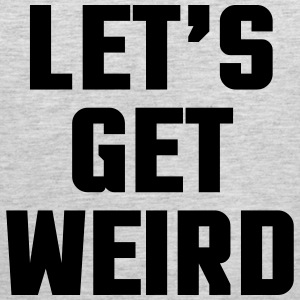 Let's Get Weird  Tank Tops - Men's Premium Tank