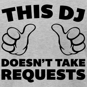 DJ Doesn't Take Requests  T-Shirts - Men's T-Shirt by American Apparel