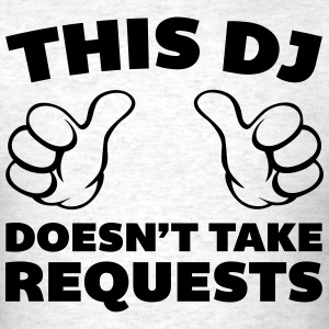 DJ Doesn't Take Requests  T-Shirts - Men's T-Shirt