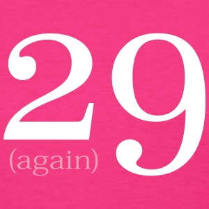 29 Again Birthday design Women's T-Shirts - Women's T-Shirt