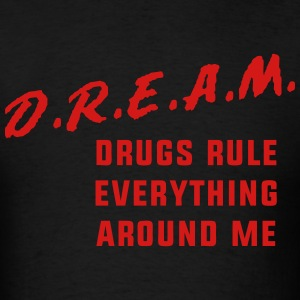 Drugs Rule Everything Around Me T-Shirts - Men's T-Shirt