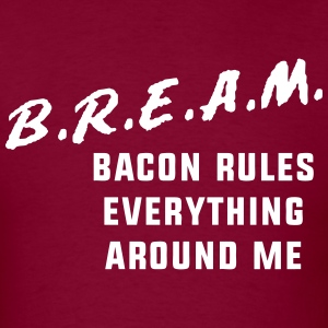 Bacon Rules Everything Around Me T-Shirts - Men's T-Shirt