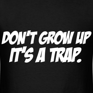 Don't Grow Up It's A Trap T-Shirts - Men's T-Shirt