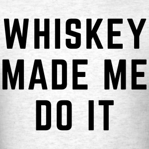 Whiskey Made Me Do It T-Shirts - Men's T-Shirt