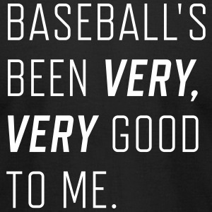 Baseball's been very, very good to me.  - Men's T-Shirt by American Apparel