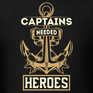 Design ~ Captains Needed Heroes ... So God Created Engineers