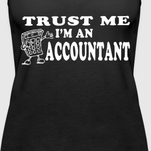 Trust me I'm Accountant Tanks - Women's Premium Tank Top