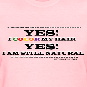 Yes I Color My Hair - Women's T-Shirt