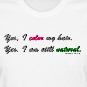 Yes, I Color My Hair - Women's T-Shirt
