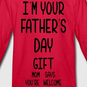 I Am Your Fathers Day Gift Mom Says You're Welcome Kids' Shirts - Kids' Long Sleeve T-Shirt