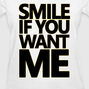 SMILE IF YOU WANT ME - Women's T-Shirt