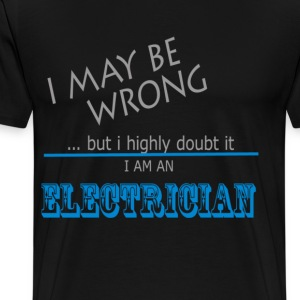 Electrician never wrong T-Shirts - Men's Premium T-Shirt
