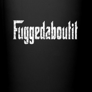 Fuggedaboutit Mugs & Drinkware - Full Color Mug