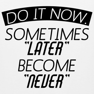 Do It Now Sometime Later Become Never Sportswear - Men's Premium Tank