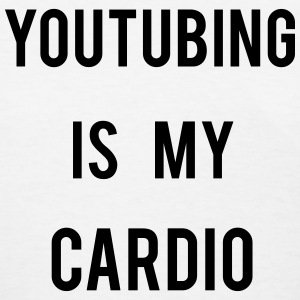 Youtubing IS CARDIO Women's T-Shirts - Women's T-Shirt