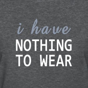 Nothing to Wear - Women's T-Shirt