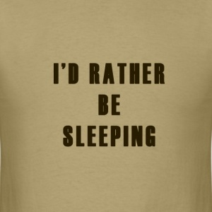 I'd Rather be Sleeping - Men's T-Shirt