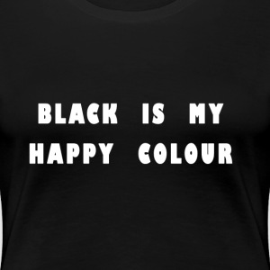 Black is My Happy Colour - Women's Premium T-Shirt