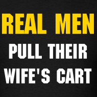 Design ~ NEW- Real Men Pull Their Wife's Cart