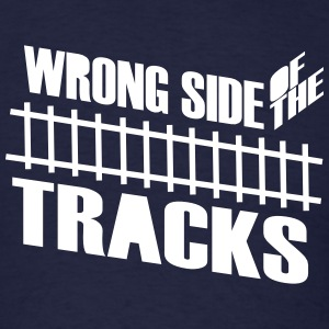 Wrong Side of the Tracks T-Shirts - Men's T-Shirt