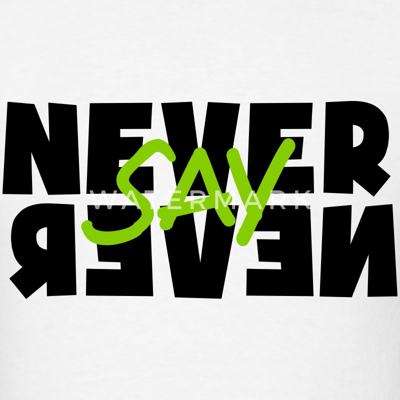 Never say Never T-Shirts - Men's T-Shirt