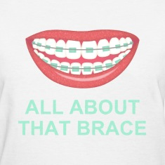 All About That Brace Women's T-Shirts