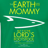 Design ~ THE EARTH IS NOT YOUR MOMMY (Multicolor on Green) Version 2